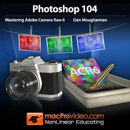 Photoshop CS5 104: Mastering Adobe Camera Raw 6