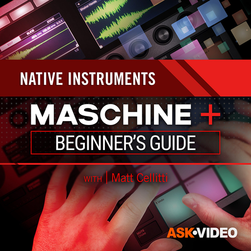Maschine + 101: Maschine+ Beginner's Guide