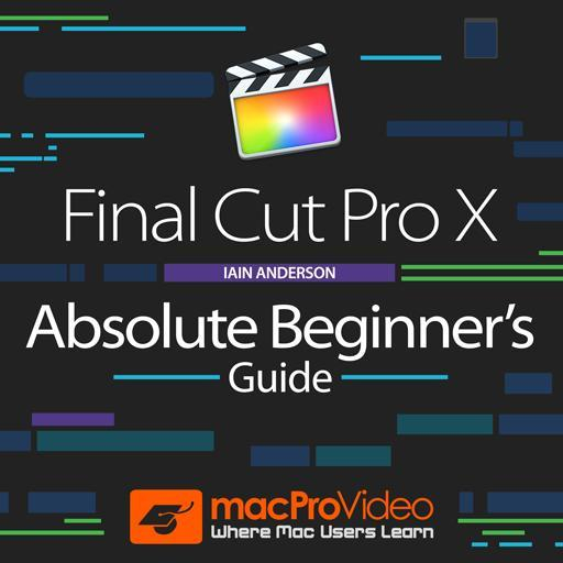 Final Cut Pro X 101: Absolute Beginner's Guide