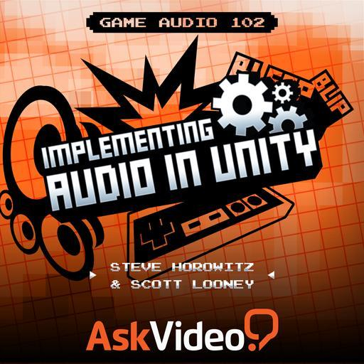Game Audio 102: Implementing Audio in Unity