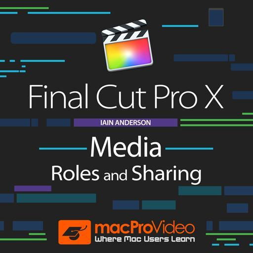 Final Cut Pro 106: Media, Roles & Sharing
