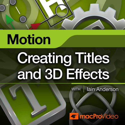 Motion 201: Creating Titles and 3D Effects