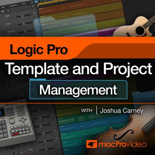 Logic Pro 314: Logic Pro Templates and Project Management