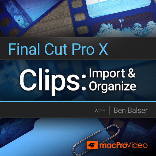 Final Cut Pro 102: Clips: Import & Organize