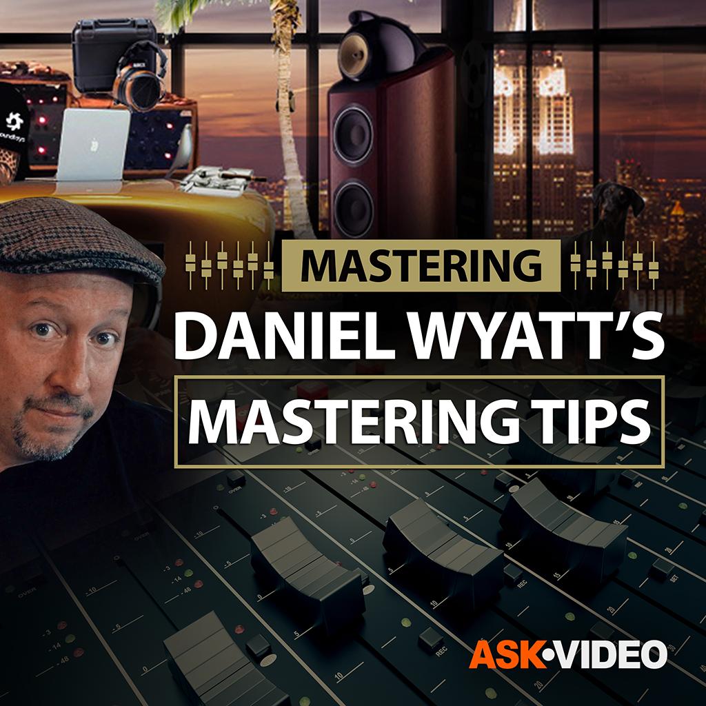 Mastering 101: Daniel Wyatt's Mastering Tips