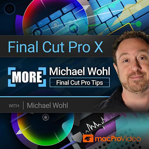 Final Cut Pro X 303: More Michael Wohl Final Cut Pro Tips